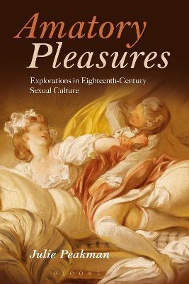 Amatory Pleasures by Julie Peakman