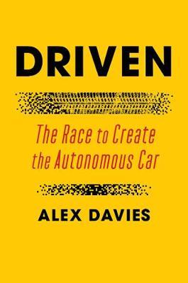 Driven: The Race to Create the Autonomous Car by Alex Davies