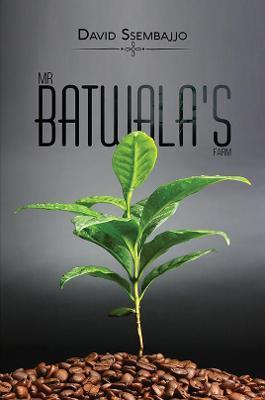 Mr Batwala's Farm by David Ssembajjo