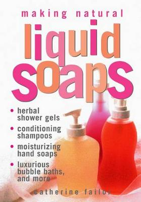 Making Natural Liquid Soaps by C. Failor