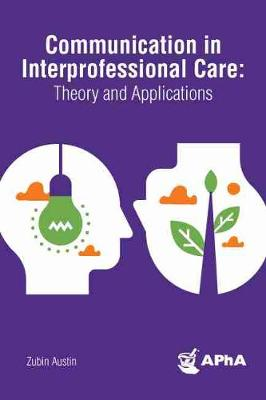 Communication in Interprofessional Care: Theory and Applications by Zubin Austin