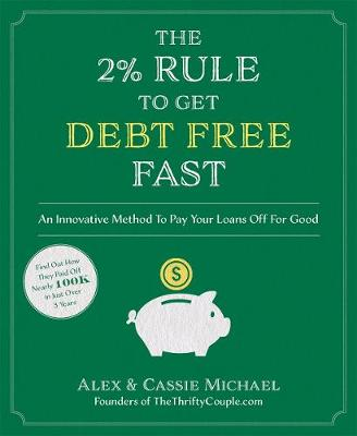 The 2% Rule to Get Debt Free Fast by Alex Michael