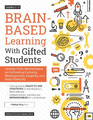 Brain-Based Learning With Gifted Students (Grades 3-6): Lessons From Neuroscience on Cultivating Curiosity, Metacognition, Empathy, and Brain Plasticity by Kathryn Fishman-Weaver