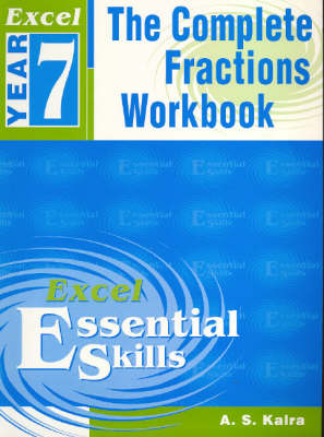 The Excel: the Complete Fraction Workbook: Year 7 by A. S. Kalra