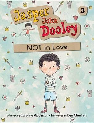 Jasper John Dooley 3: NOT in Love by Caroline Adderson