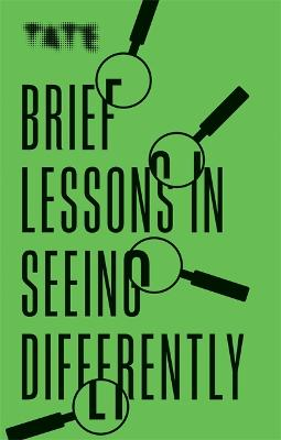 Tate: Brief Lessons in Seeing Differently book