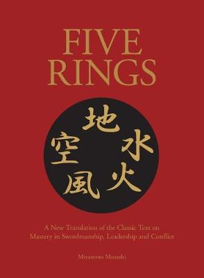 Five Rings: The Classic Text on Mastery in Swordsmanship, Leadership and Conflict: A New Translation by Miyamoto Musashi