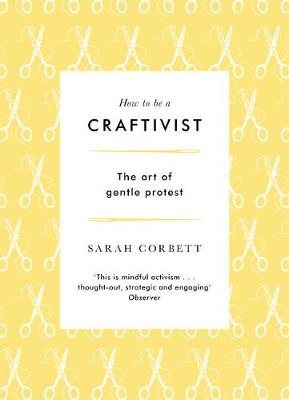 How to be a Craftivist by Sarah Corbett