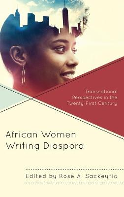African Women Writing Diaspora: Transnational Perspectives in the Twenty-First Century book