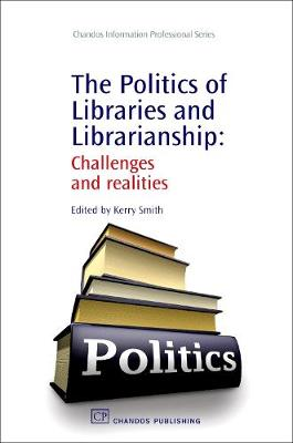Politics of Libraries and Librarianship by Kerry Smith
