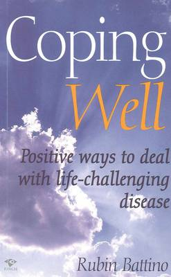 Coping Well: Positive Ways to Deal with Life-Challenging Disease by Rubin Battino