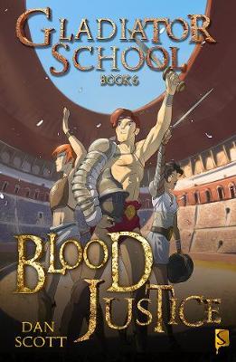 Gladiator School 6: Blood Justice by Dan Scott