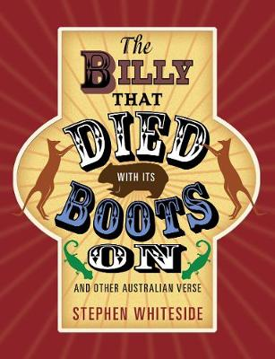 Billy That Died with its Boots on and Other Australian Verse by Stephen Whiteside