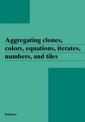 Aggregating clones, colors, equations, iterates, numbers, and tiles by J. Aczel