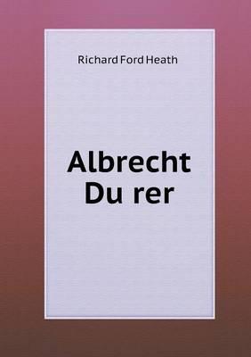 Albrecht Du Rer by Richard Ford Heath
