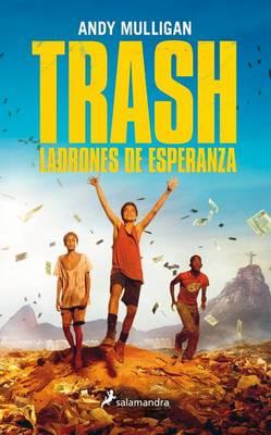 Trash. Ladrones de Esperanza by Andy Mulligan