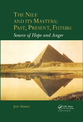 The Nile and Its Masters: Past, Present, Future: Source of Hope and Anger by Jean Kerisel