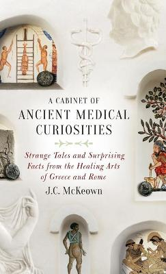 A Cabinet of Ancient Medical Curiosities by J. C. McKeown