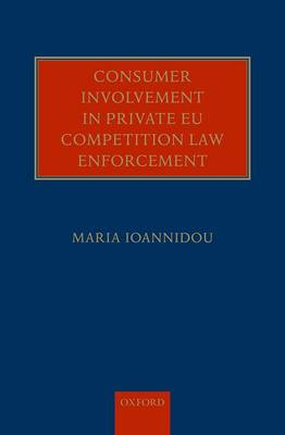 Consumer Involvement in Private EU Competition Law Enforcement by Maria Ioannidou