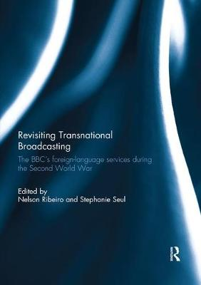 Revisiting Transnational Broadcasting: The BBC's foreign-language services during the Second World War by Nelson Ribeiro