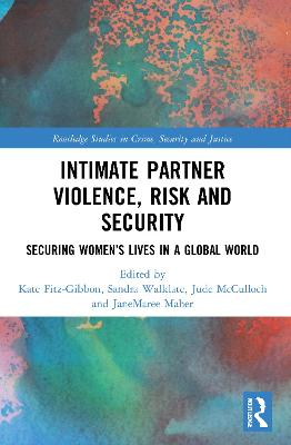 Intimate Partner Violence, Risk and Security: Securing Women's Lives in a Global World book