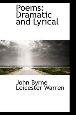 Poems: Dramatic and Lyrical by John Byrne Leicester Warren