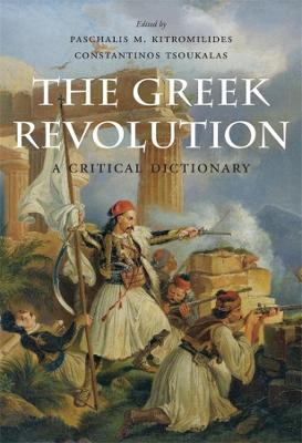The Greek Revolution: A Critical Dictionary by Paschalis M. Kitromilides