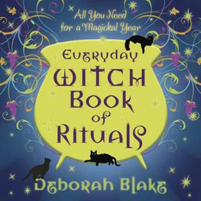 Everyday Witch Book of Rituals by Deborah Blake