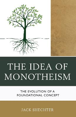 The Idea of Monotheism: The Evolution of a Foundational Concept by Jack Shechter