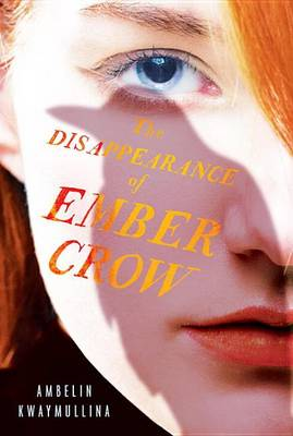 Disappearance of Ember Crow: The Tribe, Book Two by Ambelin Kwaymullina
