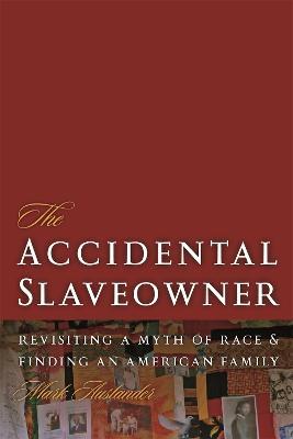 The Accidental Slaveowner by Mark Auslander