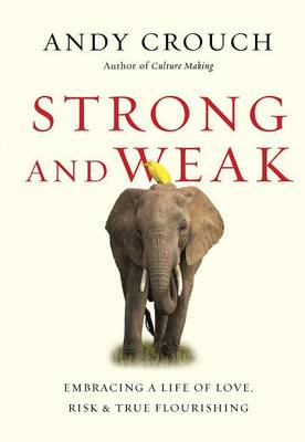 Strong and Weak by Andy Crouch