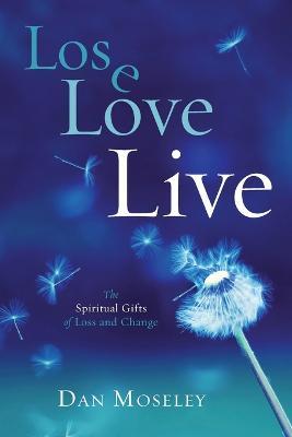 Lose, Love, Live by Dan Moseley