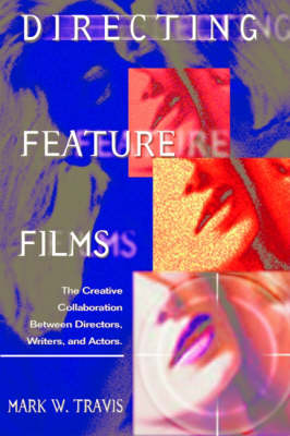 Directing Feature Films by Mark W. Travis