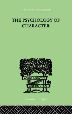 The Psychology Of Character: WITH A SURVEY OF PERSONALITY IN GENERAL by Roback, A A