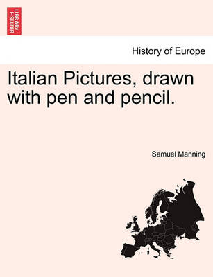 Italian Pictures, Drawn with Pen and Pencil. by Professor Samuel Manning