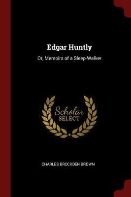 Edgar Huntly, or Memoirs of a Sleep-Walker by Charles Brockden Brown