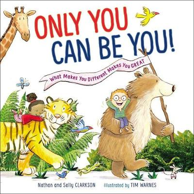 Only You Can Be You: What Makes You Different Makes You Great by Sally Clarkson