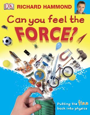 Can You Feel the Force?: Putting the fizz back into physics by Richard Hammond
