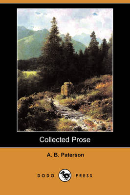 Collected Prose (Dodo Press) by A B Paterson