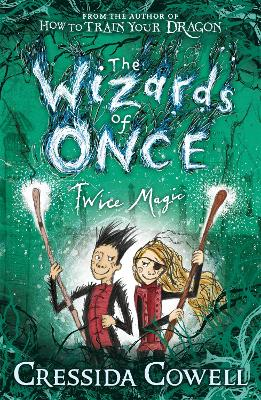 The Wizards of Once: Twice Magic: Book 2 by Cressida Cowell