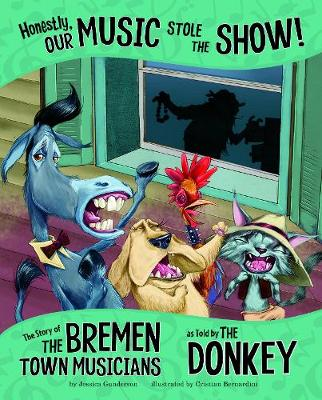 Honestly, Our Music Stole the Show!: The Story of the Bremen Town Musicians as Told by the Donkey by Jessica Gunderson