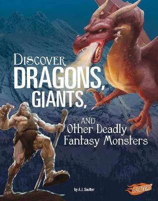 Discover Dragons, Giants, and Other Deadly Fantasy Monsters by A J Sautter