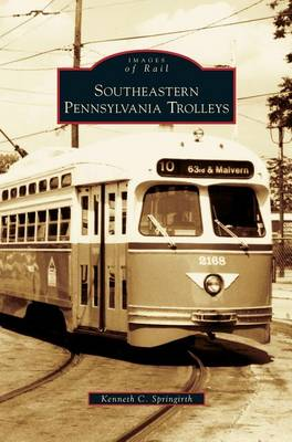 Southeastern Pennsylvania Trolleys by Kenneth C Springirth