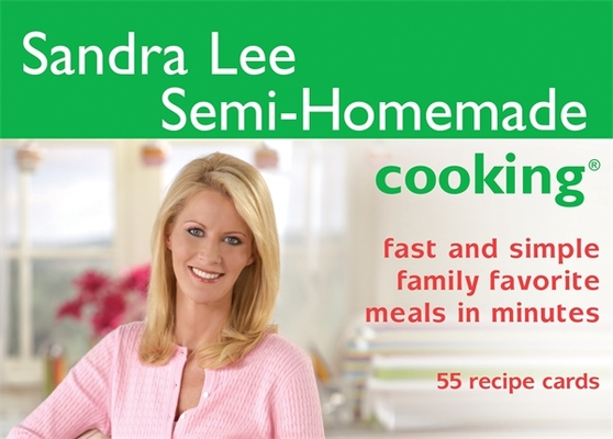 Sandra Lee Semi-Homemade Cooking: Fast and Simple Family Favorite Meals in Minutes by Sandra Lee