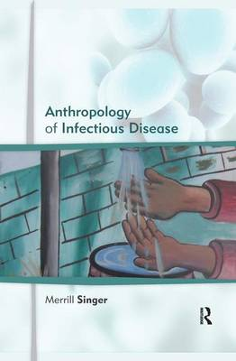 The Anthropology of Infectious Disease by Merrill Singer