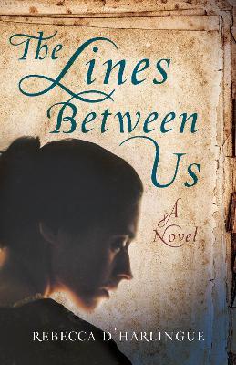 The Lines Between Us: A Novel by Rebecca D'Harlingue