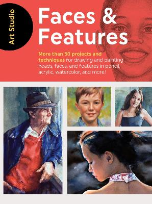Art Studio: Faces & Features: More than 50 projects and techniques for drawing and painting heads, faces, and features in pencil, acrylic, watercolor, and more! by Walter Foster Creative Team