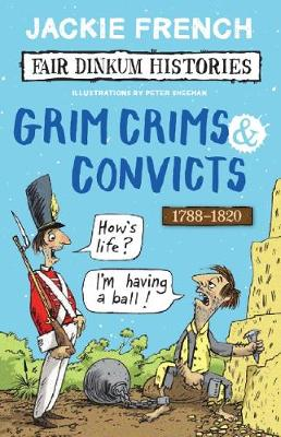 Fair Dinkum Histories #2: Grim Crims & Convicts by Jackie French