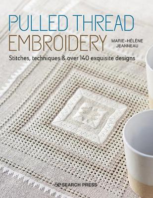 Pulled Thread Embroidery: Stitches, Techniques & Over 140 Exquisite Designs by Marie-Helene Jeanneau